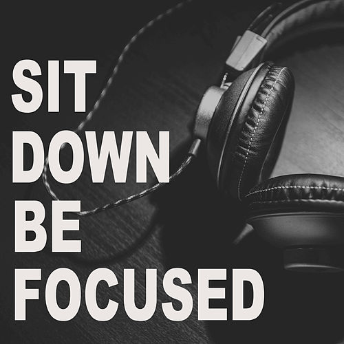 Sit Down Be Focused by Various Artists