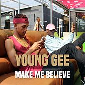 Make Me Believe by Young Gee