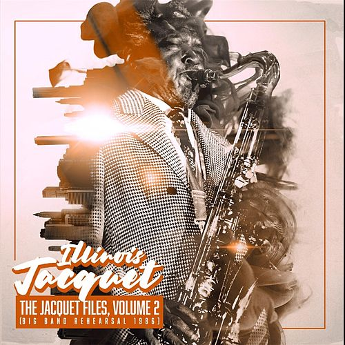 The Jacquet Files, Vol. 2 (Big Band Rehearsal 1986) by Illinois Jacquet