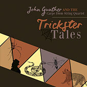 Trickster Tales by John Gunther and the Carpe Diem String Quartet