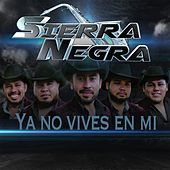 Ya No Vives en Mi by Sierra Negra