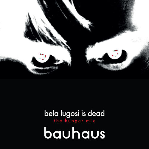Bela Lugosi Is Dead (The Hunger Mix) by Bauhaus