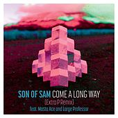Come A Long Way (Extra P Remix) by Son Of Sam