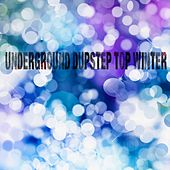 Underground Dupstep Top Winter - EP by Various Artists
