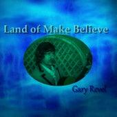 Land of Make Believe by Gary Revel