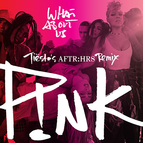 What About Us (Tiësto's AFTR:HRS Remix) by P!nk