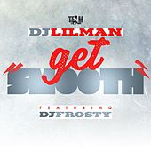 Get Smooth (feat. DJ FROSTY) by DJ Lilman
