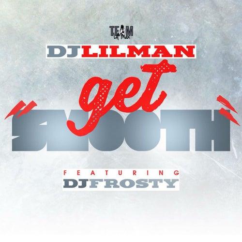 Get Smooth (feat. DJ FROSTY) by DJ Lilman