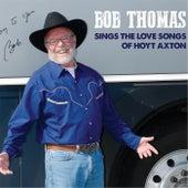 Bob Thomas Sings the Love Songs of Hoyt Axton by Bob Thomas