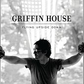 Flying Upside Down by Griffin House
