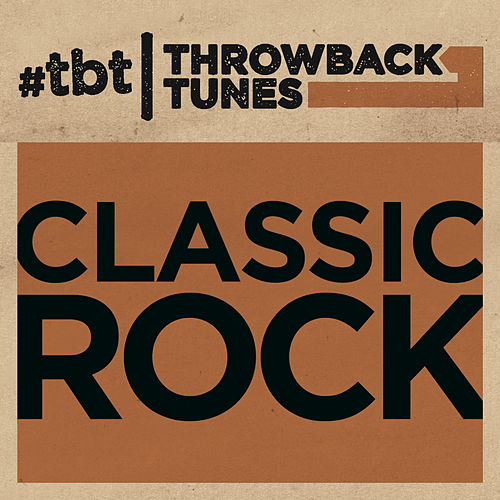 Throwback Tunes: Classic Rock by Various Artists