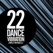 22 Dance Vibration Multibundle - EP by Various Artists