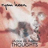 Thoughts (Jackie Remix) by Ryan Keen