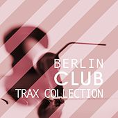 Berlin Club Trax Collection by Various Artists