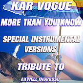 More Than You Know (Special Instrumental Versions)[Tribute To Axwell Ingross] by Kar Vogue