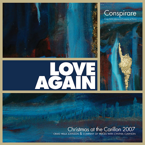Love Again - Conspirare Christmas 2007 (Recorded Live at The Carillon) by Conspirare and Craig Hella Johnson