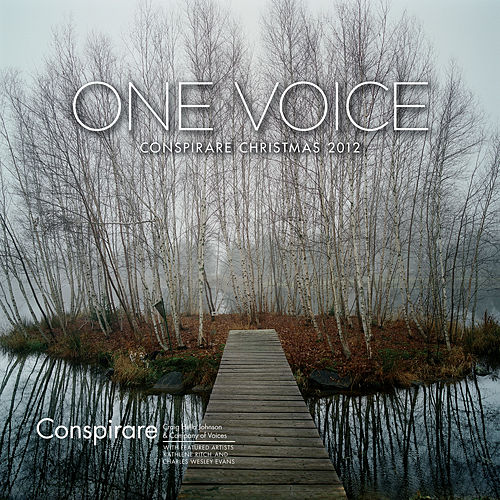 One Voice - Conspirare Christmas 2012 (Recorded Live at The Carillon) by Conspirare and Craig Hella Johnson
