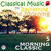Classical Music For Refreshing In The morning 5 by Various Artists