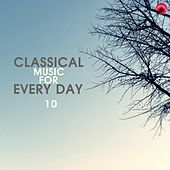 Classical Music For Every Day 10 by Daily Classic