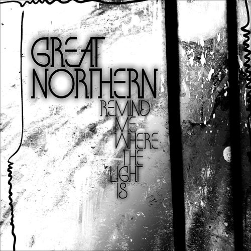 Play & Download Remind Me Where The Light Is by Great Northern | Napster