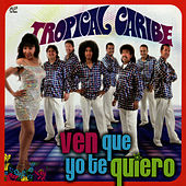 Play & Download Ven Que Yo Te Quiero by Tropical Caribe | Napster