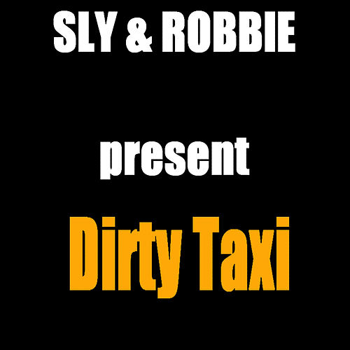 Play & Download Sly & Robbie Present Dirty Taxi EP by Sly and Robbie | Napster