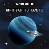Nightflight to Planet X by Fratelli Stellari