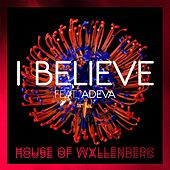 I Believe (feat. Adeva) by House of Wallenberg