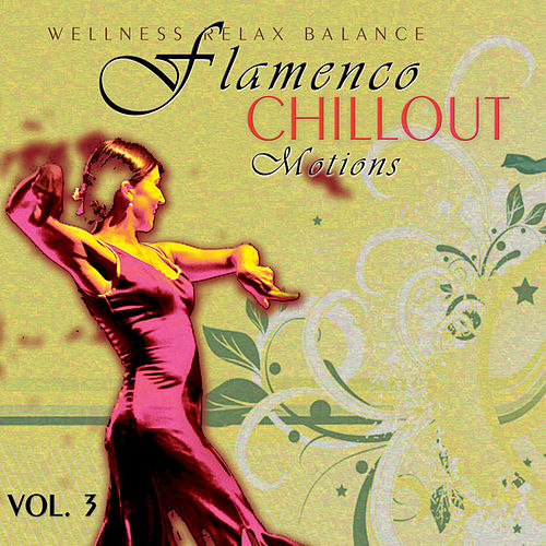Play & Download Flamenco Chillout Motions Vol. 3 by Dustin Henze | Napster