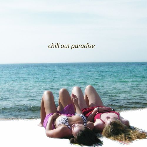 Chill out paradise by Various Artists
