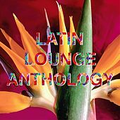 Play & Download Latin lounge Anthology by Various Artists | Napster