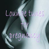 Play & Download Lounge tunes for pregnancy by Various Artists | Napster