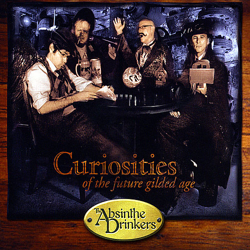 Play & Download Curiosities of the Future Gilded Age by The Absinthe Drinkers | Napster