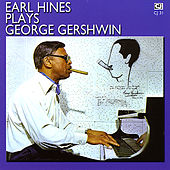 Play & Download Earl Hines Plays George Gershwin by Earl Fatha Hines | Napster
