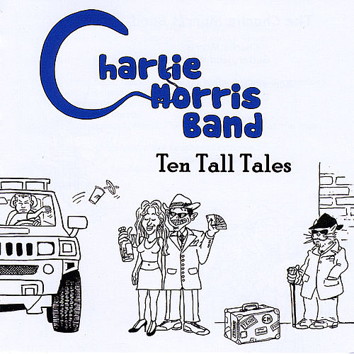 Play & Download Ten Tall Tales by Charlie Morris Band | Napster