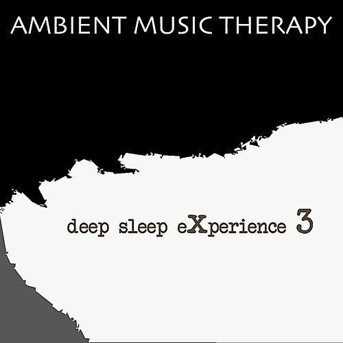 Play & Download Deep Sleep Experience 3 by Ambient Music Therapy | Napster