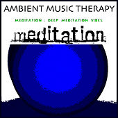 Play & Download Meditation: Deep Meditation Vibes by Ambient Music Therapy | Napster