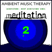 Play & Download Meditation : Deep Meditation Vibes 2 by Ambient Music Therapy | Napster