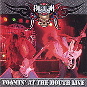 Play & Download Foamin' At the Mouth - Live! by American Dog | Napster