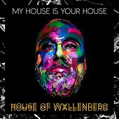 My House Is Your House by House of Wallenberg