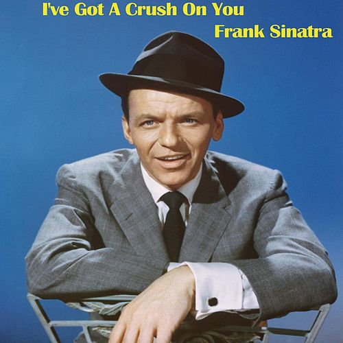 I've Got A Crush On You by Frank Sinatra