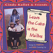 Play & Download Leave the Cake in the Mailbox (Songs for Parents and Kids Growing Up) by Cindy Kallet | Napster