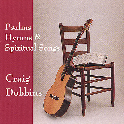 Psalms, Hymns, and Spiritual Songs by Craig Dobbins