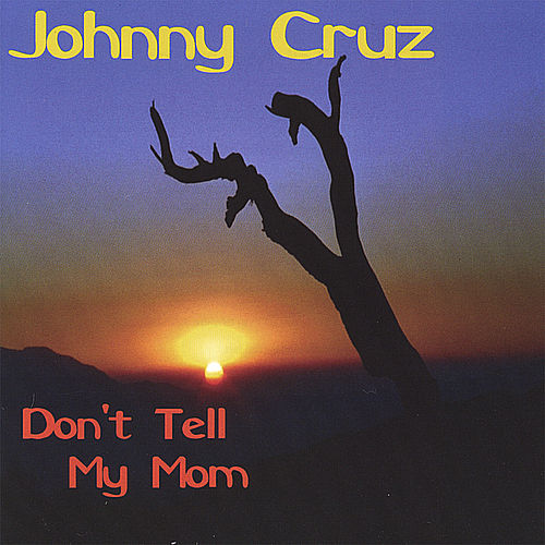 Play & Download Don't Tell My Mom by Johnny Cruz | Napster
