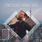 Construirei Minha Vida by Mateus Brito