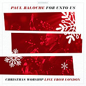 For Unto Us (Christmas Worship Live from London) by Paul Baloche