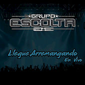 Llegue Arremangando by Grupo Escolta