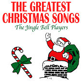 The Greatest Christmas Songs by The Jingle Bell Players