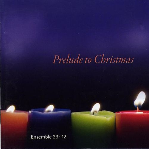 Play & Download Prelude to Christmas by Ensemble 23*12 | Napster