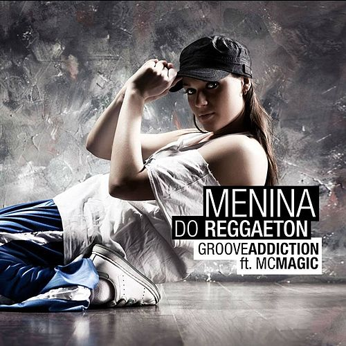 Menina Do Reggaeton (feat. Mc Magic) by Groove Addiction